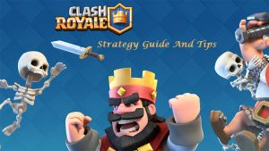 Clash royale tips and strategies